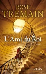 Rose Tremain - L'ami du roi.