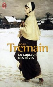 Rose Tremain - La couleur des rêves.