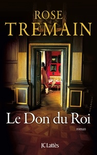 Rose Tremain - Le Don du Roi.