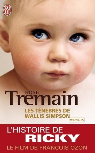 Rose Tremain - Les ténèbres de Wallis Simpson.
