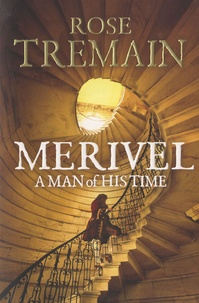 Rose Tremain - Merivel : A Man of His Time.
