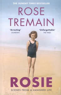 Rose Tremain - Rosie - Scenes from a Vanished Life.