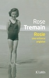 Rose Tremain - Rosie - Une enfance anglaise.