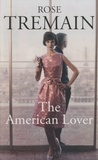 Rose Tremain - The American Lover.