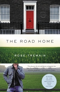 Rose Tremain - The Road Home - A Novel.