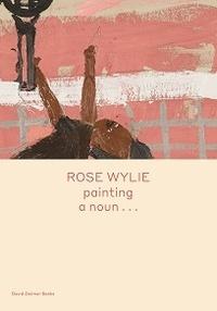 Rose Wylie - Rose Wylie.