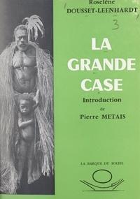 Roselene Dousset-Leenhardt et Pierre Métais - La grande case.