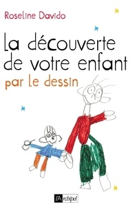 Roseline Davido - La découverte de votre enfant par le dessin.