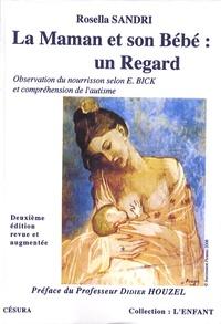 Rosella Sandri - La maman et son bébé : un regard - Les apports de l'observation du nourrisson selon Esther Bick, à la compréhension de l'autisme.