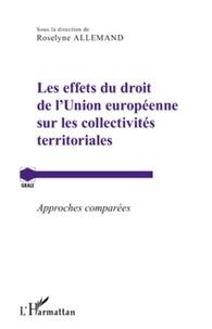 Roselyne Allemand - Les effets du droit de l'Union européenne sur les collectivités territoriales - Approches comparées.