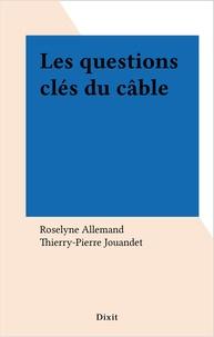 Roselyne Allemand et Thierry-Pierre Jouandet - Les questions clés du câble.