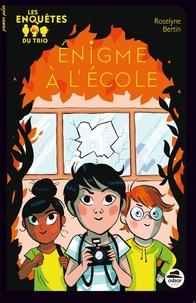 Roselyne Bertin - Enigme à l'école - Les enquêtes du trio.