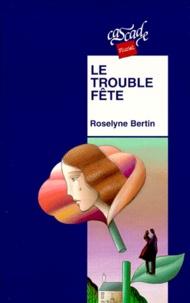 Roselyne Bertin - Le trouble-fête.
