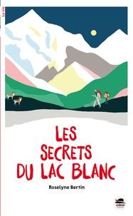 Roselyne Bertin - Les secrets du Lac Blanc.