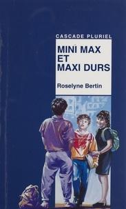 Roselyne Bertin - Mini Max et maxi durs.