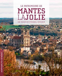 Le patrimoine de Mantes-la-Jolie- Un passé en éternel devenir - Roselyne Bussière |