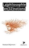 Roselyne Dégremont - La philosophie en 32 notions.