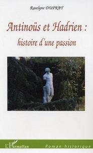 Roselyne Duprat - Antinoüs et Hadrien : histoire d'une passion.
