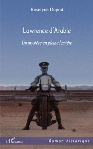 Roselyne Duprat - Lawrence d'Arabie - Un mystère en pleine lumière.
