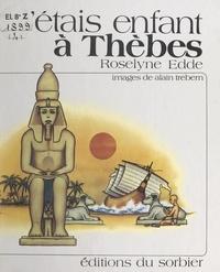 Roselyne Eddé et Alain Trebern - J'étais enfant à Thèbes.