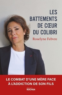 Roselyne Febvre - Les Battements de coeur du colibri - Le combat d'une mère face à l'addiction de son fils.