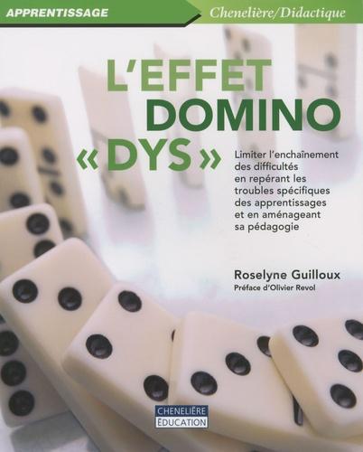 """Roselyne Guilloux - L'effet domino """"dys"""" - Limiter l'enchaînement des difficultés en repérant les troubles spécifiques des apprentissages et en aménageant sa pédagogie."""