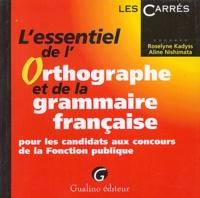 Roselyne Kadyss et Aline Nishimata - L'essentiel de l'orthographe et de la grammaire française pour les candidats aux concours de la Fonction publique.