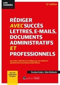 Roselyne Kadyss et Aline Nishimata - Rédiger avec succès lettres, e-mail, documents administratifs et professionnels.