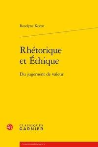 Roselyne Koren - Rhétorique et Éthique - Du jugement de valeur.