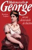 Roselyne Laplace - Mademoiselle George - Ou un demi-siècle de théâtre.