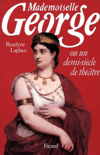 Mademoiselle George. Ou un demi-siècle de théâtre