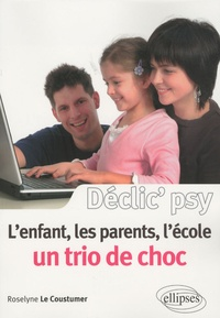 Roselyne Le Coustumer - L'enfant, les parents, l'école - Un trio de choc.