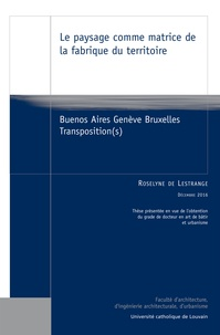 Roselyne Lestrange - Le paysage comme matrice de la fabrique du territoire - Buenos Aires Genève Bruxelles Transposition(s).