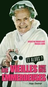 Roselyne Madelénat et Magali Aimé - Les vieilles sont des emmerdeuses - Et alors ?.