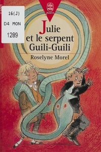Roselyne Morel - Julie et le serpent Guili-Guili.