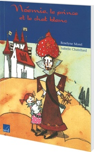 Roselyne Morel et Isabelle Chatellard - Noémie, le prince et le chat blanc.