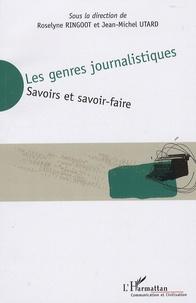Roselyne Ringoot et Jean-Michel Utard - Les genres journalistiques - Savoirs et savoir-faire.