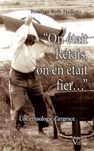 """Roselyne Roth-Haillotte - """"On était Rétais, on en était fier..."""" - Une ethnologie d'urgence."""