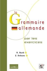 Rosemarie Bunk - La Grammaire allemande - Par les exercices.