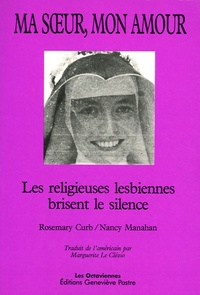 Rosemary Curb et Nancy Manahan - Ma soeur, mon amour - Les religieuses lesbiennes brisent le silence.
