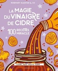 Rosemary Gladstar - La magie du vinaigre de cidre - 100 recettes miracles.