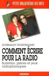 Rosemary Horstmann - Comment écrire pour la radio - Bulletins, pièces et jeux radiophoniques.