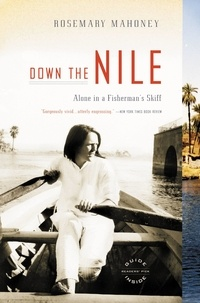 Rosemary Mahoney - Down the Nile - Alone in a Fisherman's Skiff.