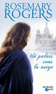 Rosemary Rogers - Un palais sous la neige - T1 - Voyage au coeur de la Russie impériale.