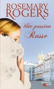 Rosemary Rogers - Une passion russe - T3 - Voyage au coeur de la Russie impériale.