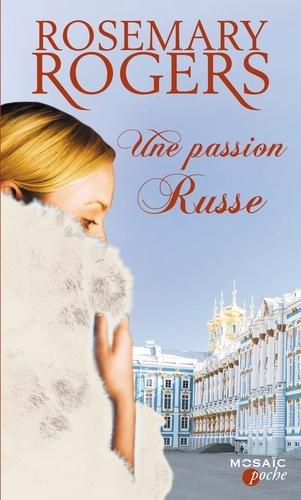 Une passion russe. T3 - Voyage au coeur de la Russie impériale