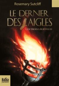 Rosemary Sutcliff - Les trois légions Tome 3 : Le dernier des Aigles.