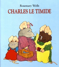 Rosemary Wells - Charles le timide.