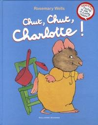 Rosemary Wells - Chut, chut, Charlotte !.