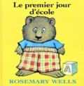 Rosemary Wells - Le premier jour d'école.